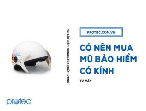 Tư vấn: có nên mua mũ bảo hiểm có kính