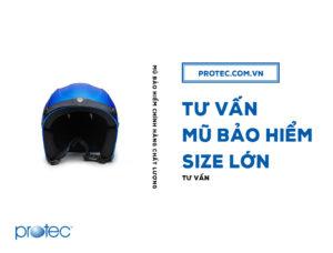 """Tư vấn mũ bảo hiểm size lớn cho những mái đầu """"vượt cỡ"""""""